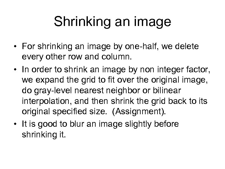 Shrinking an image • For shrinking an image by one-half, we delete every other