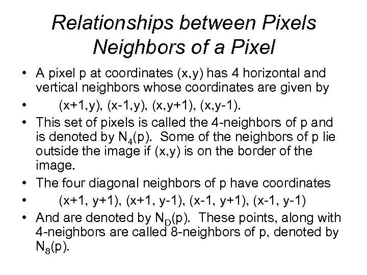 Relationships between Pixels Neighbors of a Pixel • A pixel p at coordinates (x,