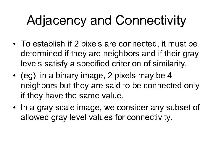 Adjacency and Connectivity • To establish if 2 pixels are connected, it must be