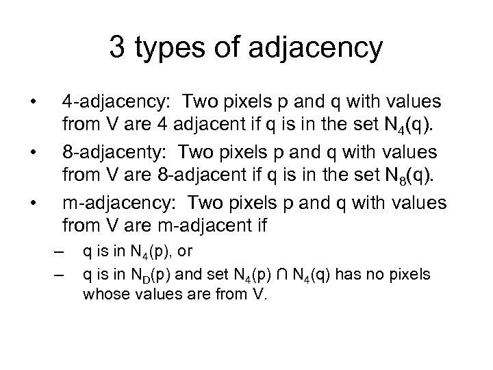3 types of adjacency • • • 4 -adjacency: Two pixels p and q