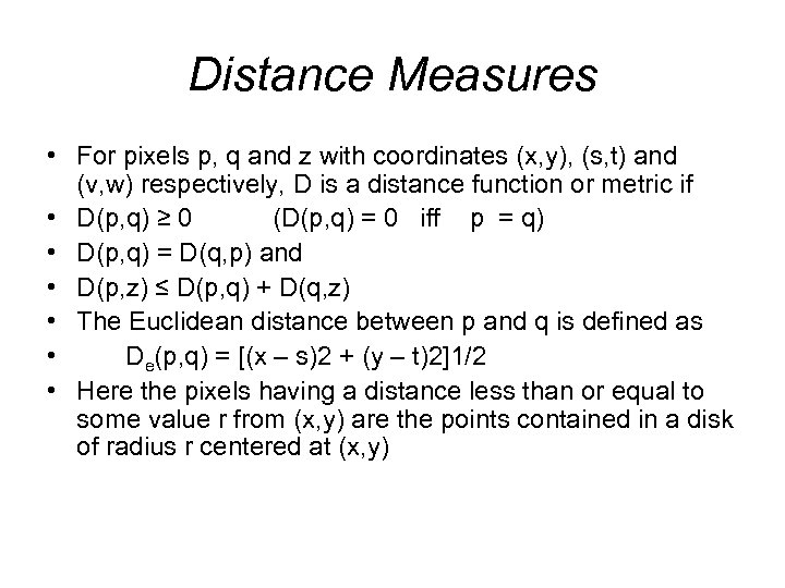 Distance Measures • For pixels p, q and z with coordinates (x, y), (s,