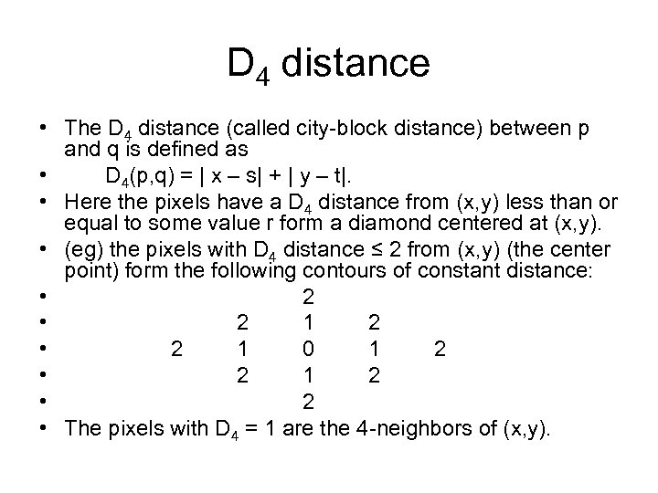D 4 distance • The D 4 distance (called city-block distance) between p and
