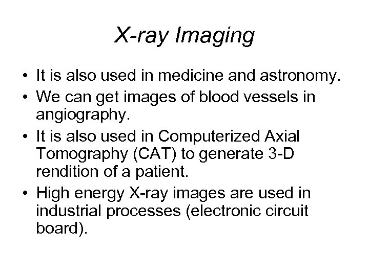 X-ray Imaging • It is also used in medicine and astronomy. • We can
