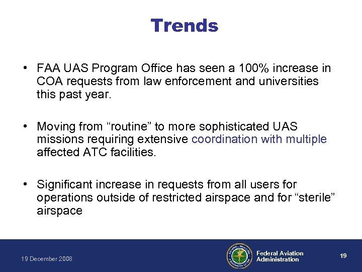 Trends • FAA UAS Program Office has seen a 100% increase in COA requests