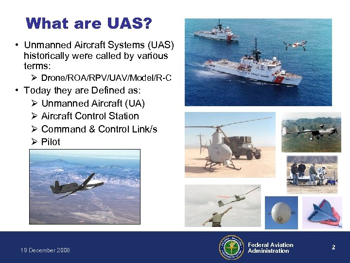 What are UAS? • Unmanned Aircraft Systems (UAS) historically were called by various terms: