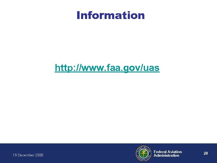 Information http: //www. faa. gov/uas 19 December 2008 Federal Aviation Administration 28