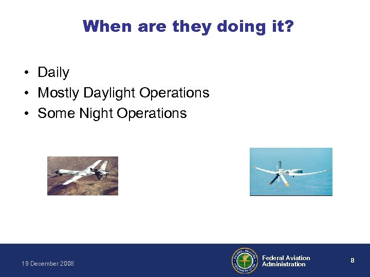 When are they doing it? • Daily • Mostly Daylight Operations • Some Night