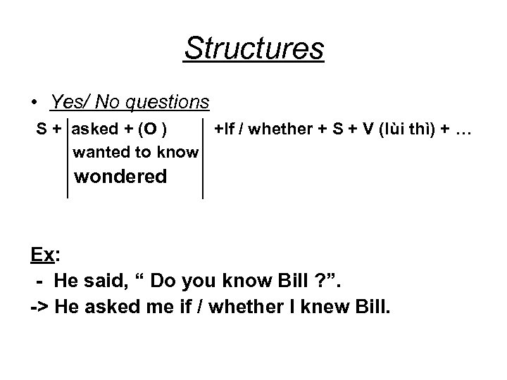 Structures • Yes/ No questions S + asked + (O ) +If / whether