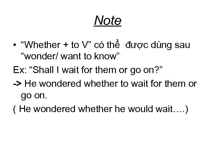 """Note • """"Whether + to V"""" có thể được dùng sau """"wonder/ want to"""