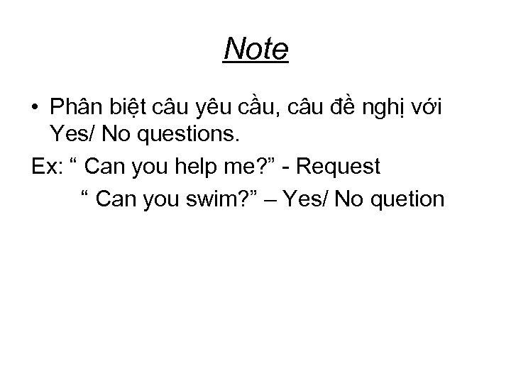 Note • Phân biệt câu yêu cầu, câu đề nghị với Yes/ No questions.