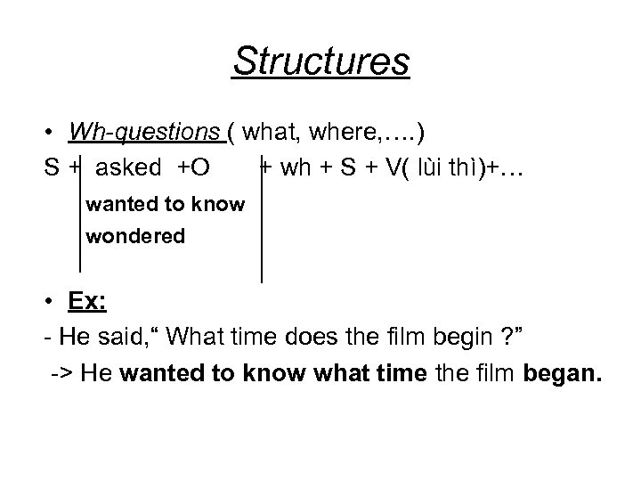 Structures • Wh-questions ( what, where, …. ) S + asked +O + wh
