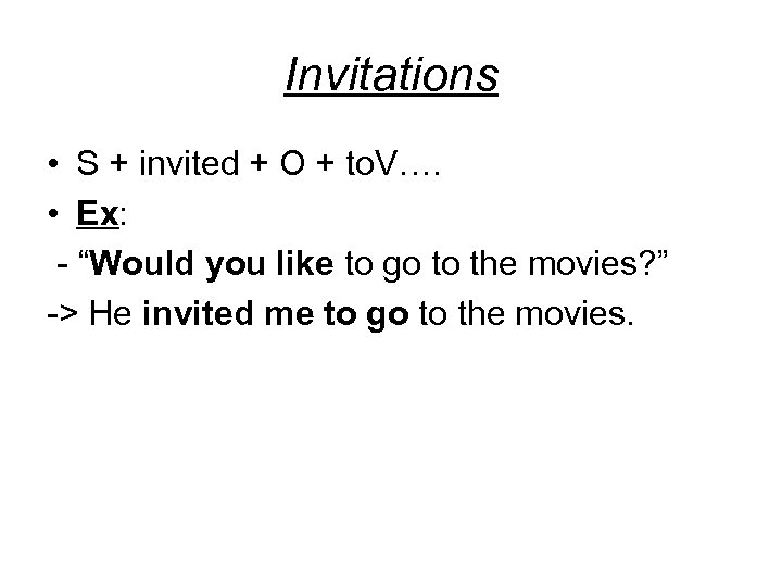 """Invitations • S + invited + O + to. V…. • Ex: - """"Would"""