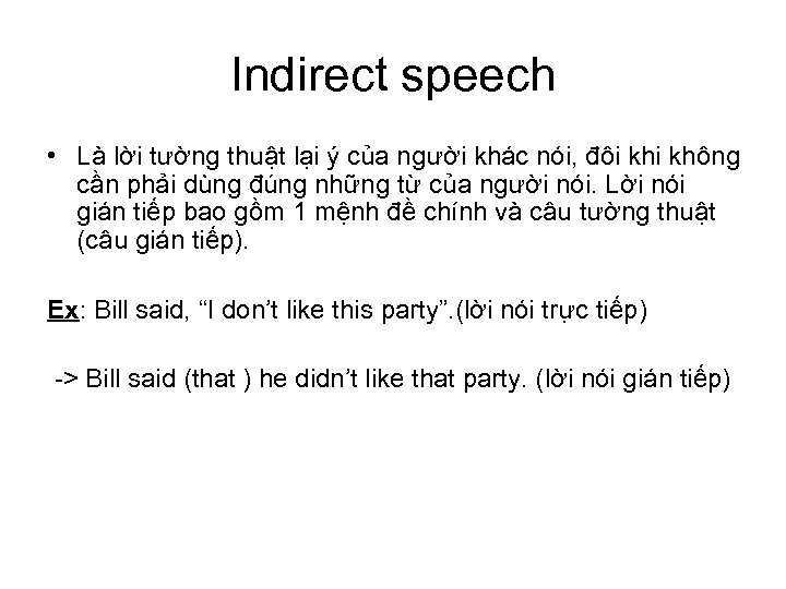 Indirect speech • Là lời tường thuật lại ý của người khác nói, đôi