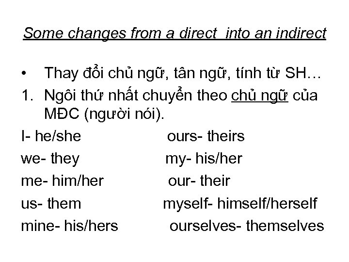 Some changes from a direct into an indirect • Thay đổi chủ ngữ, tân