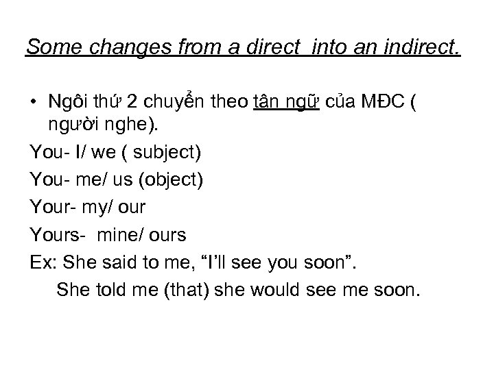 Some changes from a direct into an indirect. • Ngôi thứ 2 chuyển theo