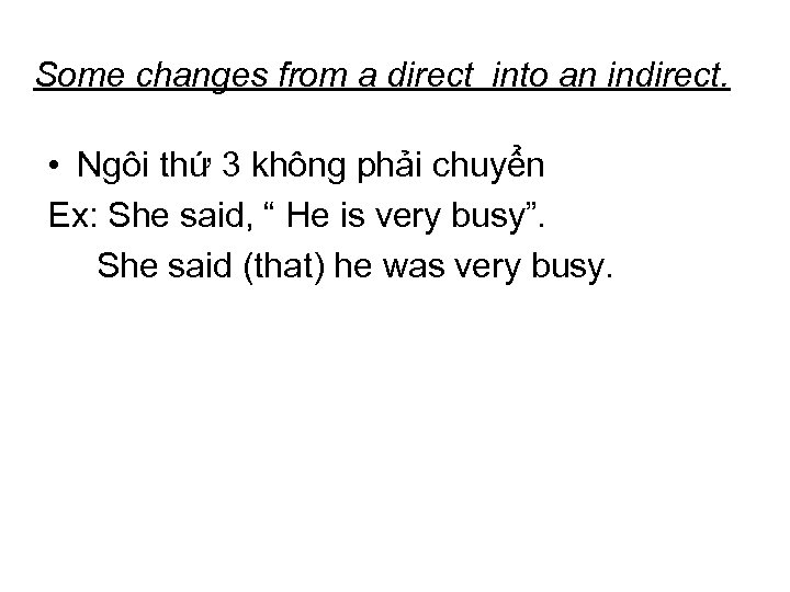 Some changes from a direct into an indirect. • Ngôi thứ 3 không phải