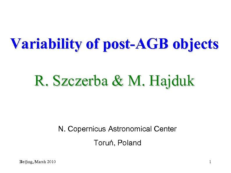 Variability of post-AGB objects R. Szczerba & M. Hajduk N. Copernicus Astronomical Center Toruń,