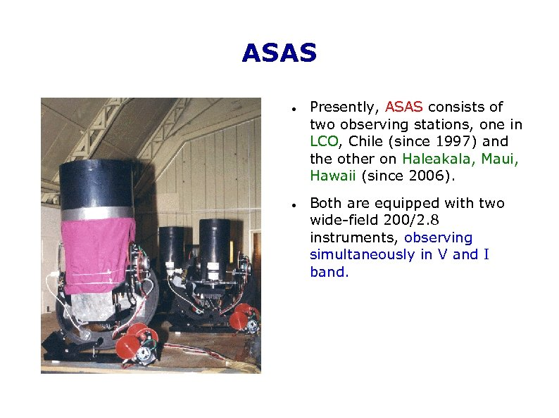 ASAS Presently, ASAS consists of two observing stations, one in LCO, Chile (since 1997)