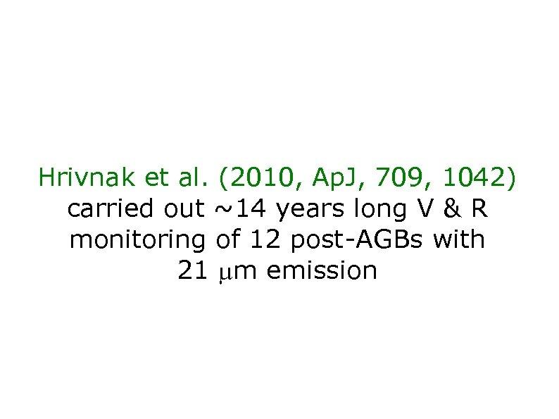 Hrivnak et al. (2010, Ap. J, 709, 1042) carried out ~14 years long V