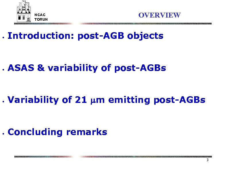 NCAC TORUN OVERVIEW • Introduction: post-AGB objects • ASAS & variability of post-AGBs •