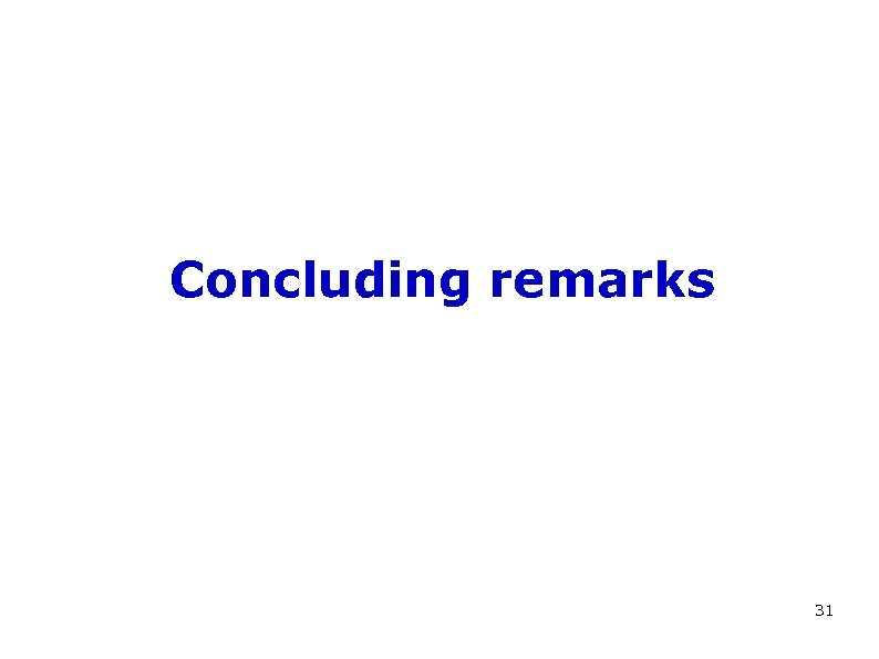 Concluding remarks 31