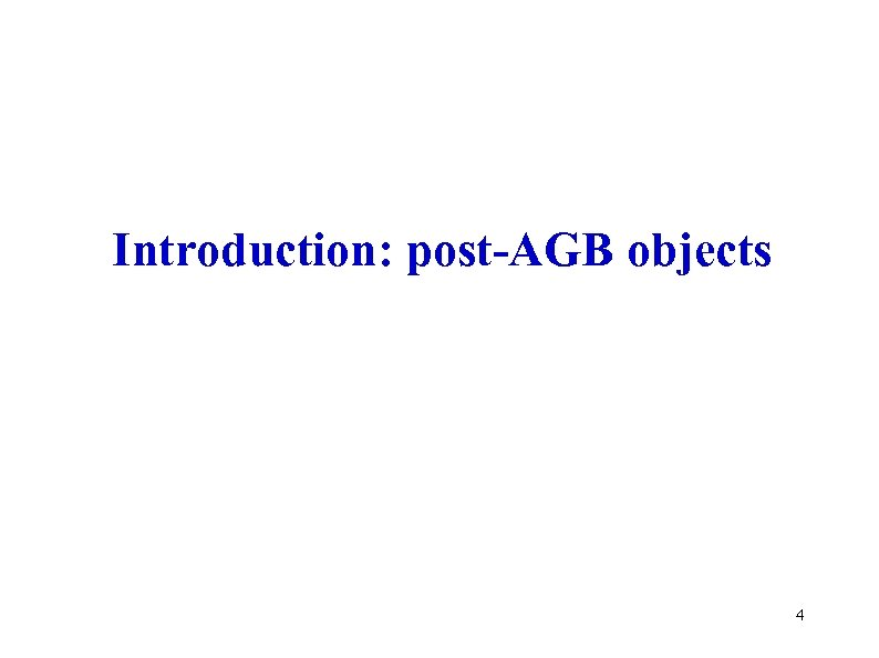 Introduction: post-AGB objects 4