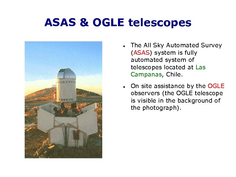 ASAS & OGLE telescopes The All Sky Automated Survey (ASAS) system is fully automated