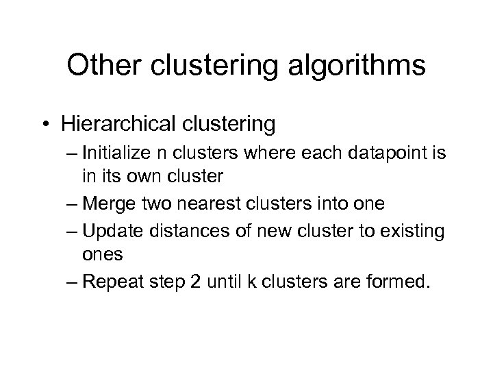 Other clustering algorithms • Hierarchical clustering – Initialize n clusters where each datapoint is