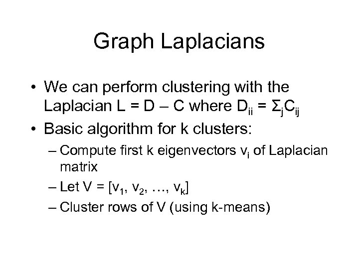 Graph Laplacians • We can perform clustering with the Laplacian L = D –