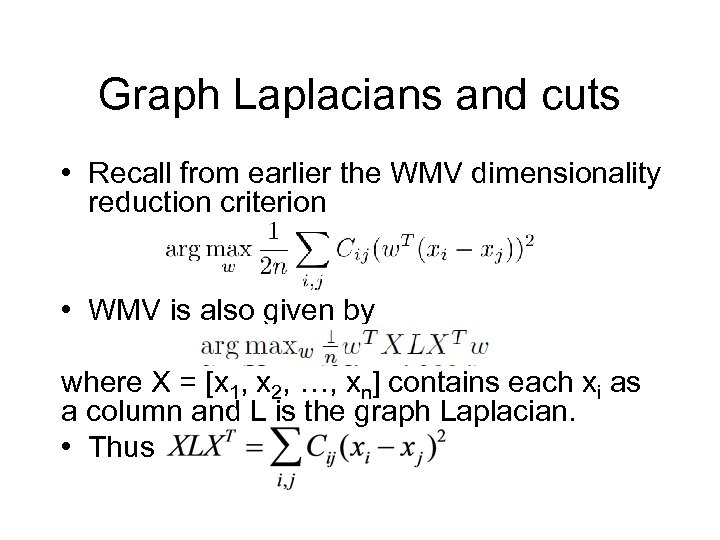 Graph Laplacians and cuts • Recall from earlier the WMV dimensionality reduction criterion •