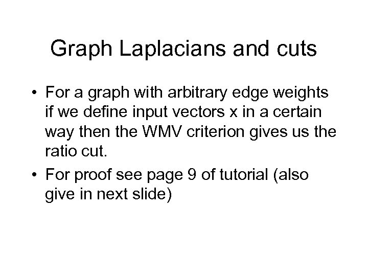 Graph Laplacians and cuts • For a graph with arbitrary edge weights if we