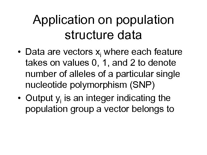 Application on population structure data • Data are vectors xi where each feature takes
