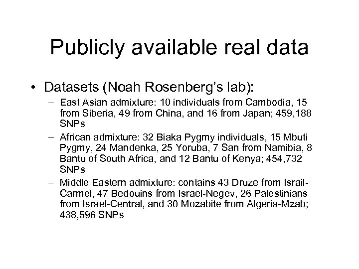 Publicly available real data • Datasets (Noah Rosenberg's lab): – East Asian admixture: 10