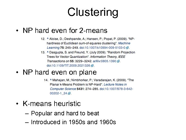 Clustering • NP hard even for 2 -means • NP hard even on plane