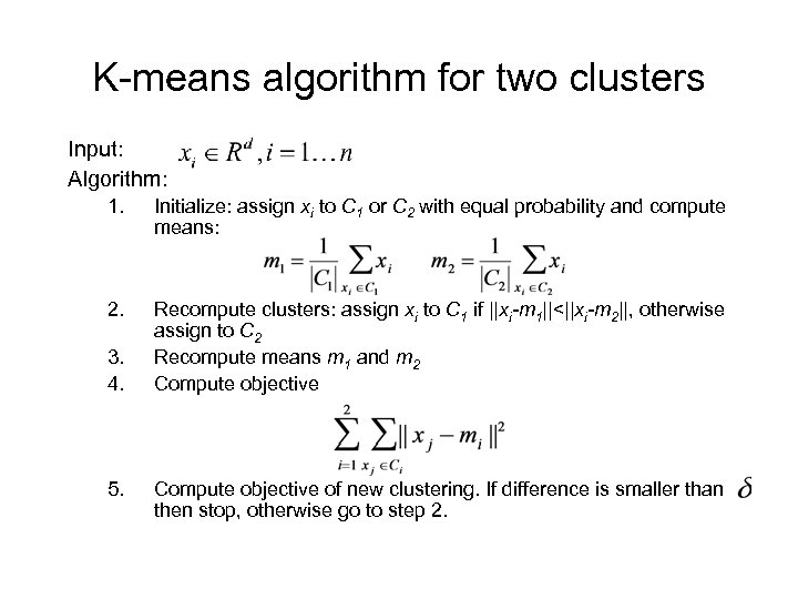 K-means algorithm for two clusters Input: Algorithm: 1. Initialize: assign xi to C 1