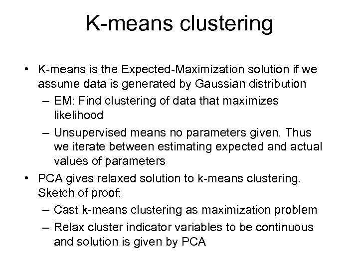 K-means clustering • K-means is the Expected-Maximization solution if we assume data is generated