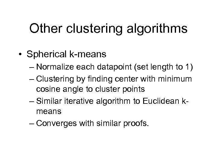 Other clustering algorithms • Spherical k-means – Normalize each datapoint (set length to 1)
