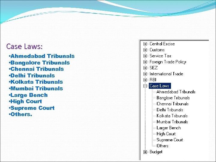 Case Laws: • Ahmedabad Tribunals • Bangalore Tribunals • Chennai Tribunals • Delhi Tribunals
