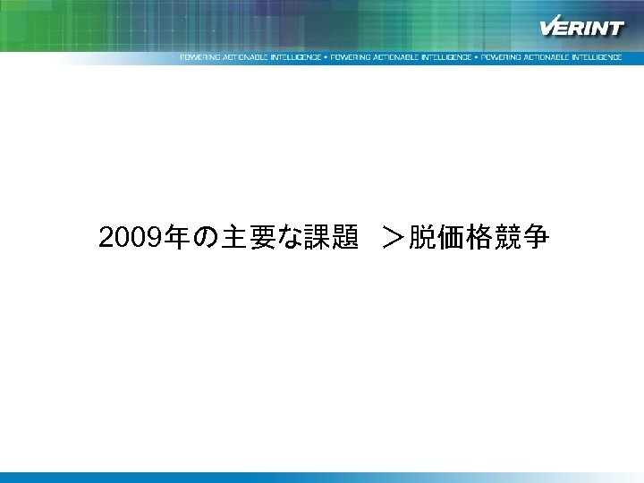 """均一で上質なサービス提供を支援する Verintソリューション""""Impact 360""""と改善事例紹介 2009年の主要な課題 >脱価格競争"""