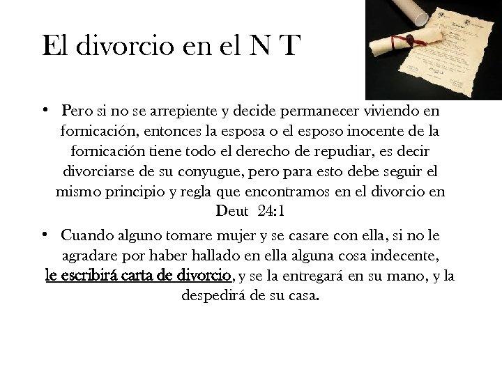 El divorcio en el N T • Pero si no se arrepiente y decide