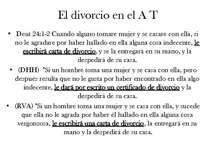 El divorcio en el A T • Deut 24: 1 -2 Cuando alguno tomare