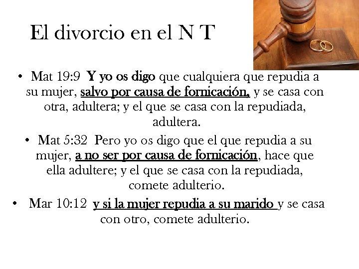 El divorcio en el N T • Mat 19: 9 Y yo os digo
