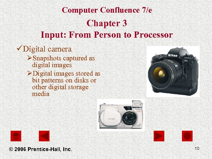 Computer Confluence 7/e Chapter 3 Input: From Person to Processor üDigital camera ØSnapshots captured