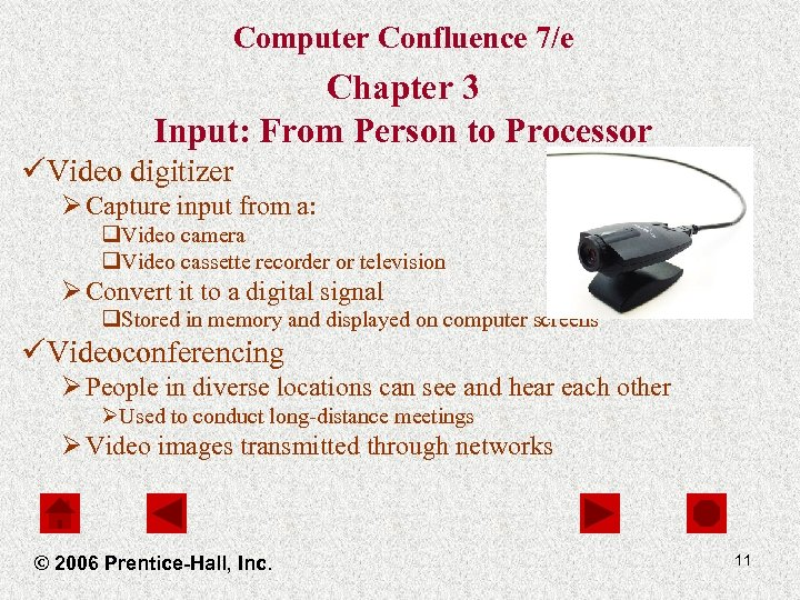 Computer Confluence 7/e Chapter 3 Input: From Person to Processor üVideo digitizer Ø Capture