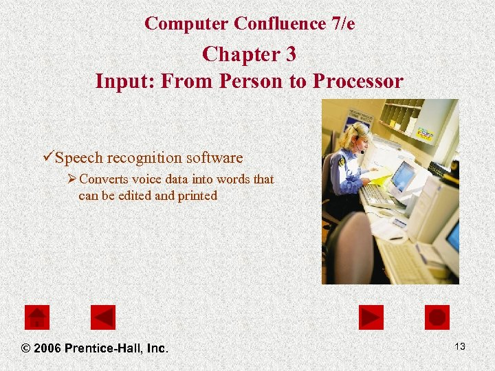 Computer Confluence 7/e Chapter 3 Input: From Person to Processor üSpeech recognition software Ø