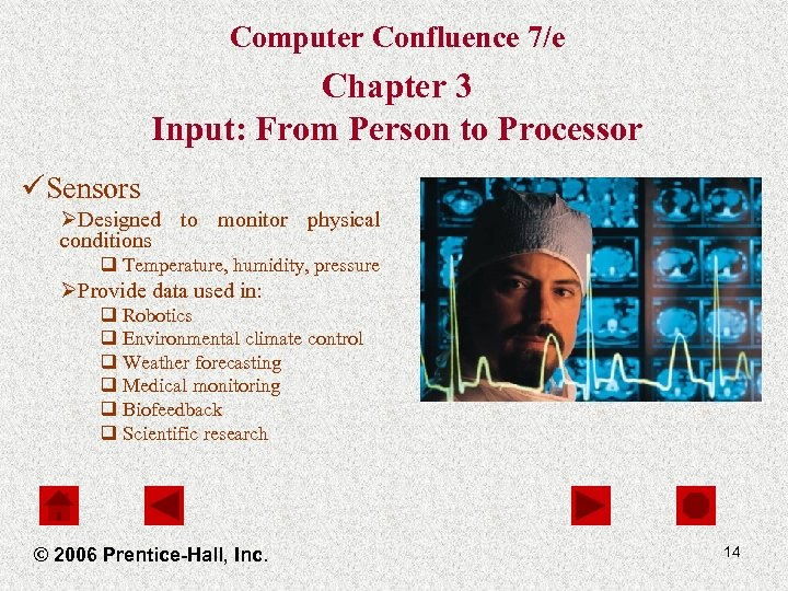 Computer Confluence 7/e Chapter 3 Input: From Person to Processor üSensors ØDesigned to monitor