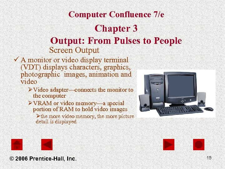 Computer Confluence 7/e Chapter 3 Output: From Pulses to People Screen Output ü A