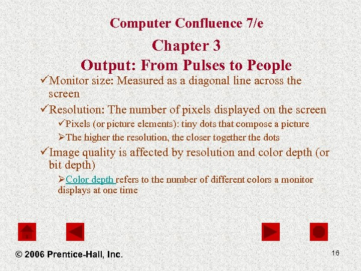Computer Confluence 7/e Chapter 3 Output: From Pulses to People üMonitor size: Measured as