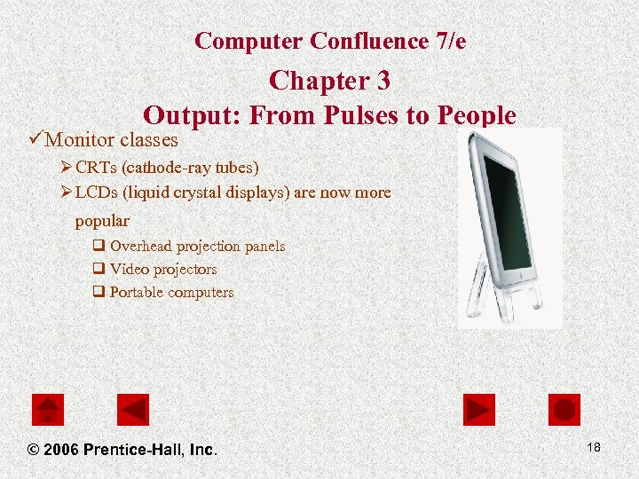 Computer Confluence 7/e Chapter 3 Output: From Pulses to People üMonitor classes Ø CRTs