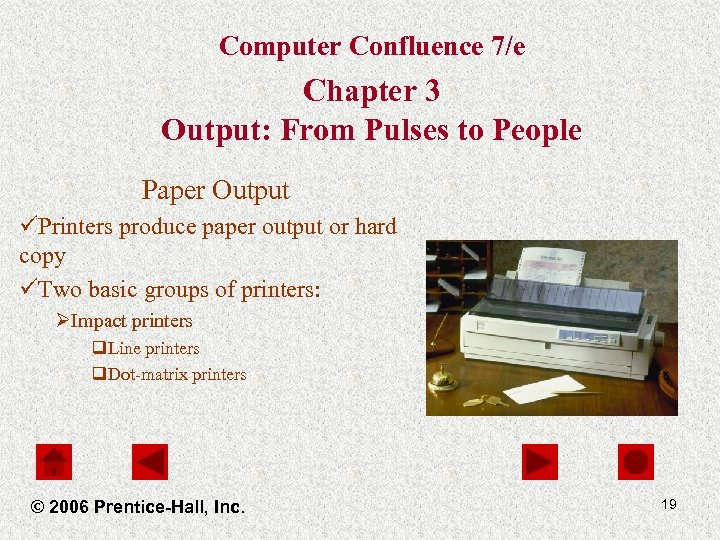 Computer Confluence 7/e Chapter 3 Output: From Pulses to People Paper Output üPrinters produce